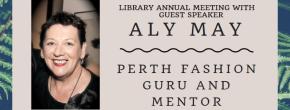 Library annual meeting followed by Aly May, Perth fashionguru